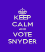 KEEP CALM AND VOTE SNYDER - Personalised Poster A4 size