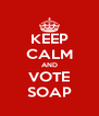 KEEP CALM AND VOTE SOAP - Personalised Poster A4 size