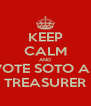 KEEP CALM AND VOTE SOTO AS TREASURER - Personalised Poster A4 size