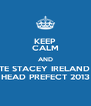 KEEP CALM AND VOTE STACEY IRELAND AS HEAD PREFECT 2013 - Personalised Poster A4 size