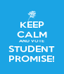 KEEP CALM AND VOTE STUDENT PROMISE! - Personalised Poster A4 size