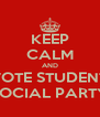 KEEP CALM AND VOTE STUDENT SOCIAL PARTY - Personalised Poster A4 size