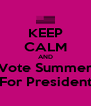 KEEP CALM AND Vote Summer For President - Personalised Poster A4 size