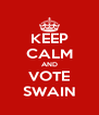 KEEP CALM AND VOTE SWAIN - Personalised Poster A4 size