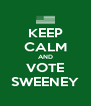 KEEP CALM AND VOTE SWEENEY - Personalised Poster A4 size