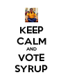 KEEP CALM AND VOTE SYRUP - Personalised Poster A4 size