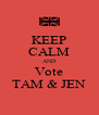 KEEP CALM AND Vote TAM & JEN - Personalised Poster A4 size