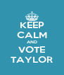 KEEP CALM AND VOTE TAYLOR - Personalised Poster A4 size