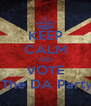 KEEP CALM AND VOTE  The DA Party - Personalised Poster A4 size