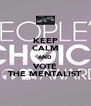 KEEP CALM AND VOTE THE MENTALIST - Personalised Poster A4 size