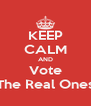 KEEP CALM AND Vote 'The Real Ones' - Personalised Poster A4 size
