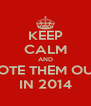 KEEP CALM AND VOTE THEM OUT IN 2014 - Personalised Poster A4 size