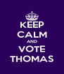 KEEP CALM AND VOTE THOMAS - Personalised Poster A4 size