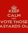 KEEP CALM AND  VOTE THOSE BASTARDS OUT - Personalised Poster A4 size