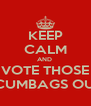 KEEP CALM AND  VOTE THOSE SCUMBAGS OUT - Personalised Poster A4 size