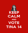 KEEP CALM AND VOTE TINA 14 - Personalised Poster A4 size