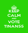KEEP CALM AND VOTE TINAN55 - Personalised Poster A4 size