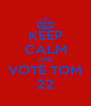 KEEP CALM AND VOTE TOM 22 - Personalised Poster A4 size