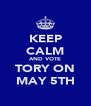 KEEP CALM AND VOTE TORY ON MAY 5TH - Personalised Poster A4 size