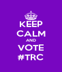 KEEP CALM AND VOTE #TRC - Personalised Poster A4 size