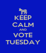 KEEP CALM AND VOTE TUESDAY - Personalised Poster A4 size