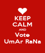 KEEP CALM AND Vote UmAr RaNa - Personalised Poster A4 size