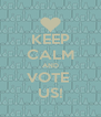 KEEP CALM AND VOTE  US! - Personalised Poster A4 size