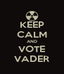 KEEP CALM AND VOTE VADER - Personalised Poster A4 size