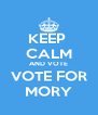 KEEP  CALM AND VOTE VOTE FOR MORY - Personalised Poster A4 size
