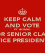 KEEP CALM AND VOTE VY HOANG FOR SENIOR CLASS VICE PRESIDENT - Personalised Poster A4 size
