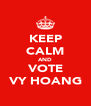 KEEP CALM AND VOTE VY HOANG - Personalised Poster A4 size