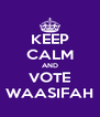 KEEP CALM AND VOTE WAASIFAH - Personalised Poster A4 size