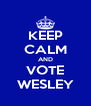 KEEP CALM AND VOTE WESLEY - Personalised Poster A4 size