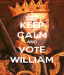 KEEP CALM AND VOTE WILLIAM - Personalised Poster A4 size