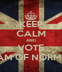 KEEP CALM AND VOTE WILLIAM OF NORMANDY - Personalised Poster A4 size