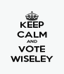 KEEP CALM AND VOTE WISELEY - Personalised Poster A4 size