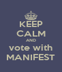 KEEP CALM AND vote with MANIFEST - Personalised Poster A4 size