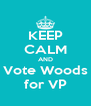 KEEP CALM AND Vote Woods for VP - Personalised Poster A4 size