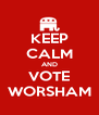 KEEP CALM AND VOTE WORSHAM - Personalised Poster A4 size