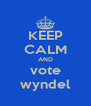 KEEP CALM AND vote wyndel - Personalised Poster A4 size