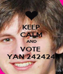 KEEP CALM AND VOTE  YAN 242424 - Personalised Poster A4 size