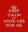 KEEP CALM AND VOTE YES FOR GE - Personalised Poster A4 size