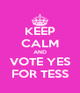 KEEP CALM AND VOTE YES FOR TESS - Personalised Poster A4 size