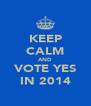 KEEP CALM AND VOTE YES IN 2014 - Personalised Poster A4 size