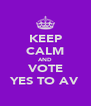KEEP CALM AND VOTE YES TO AV - Personalised Poster A4 size