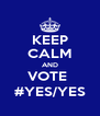 KEEP CALM AND VOTE  #YES/YES - Personalised Poster A4 size