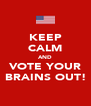 KEEP CALM AND VOTE YOUR BRAINS OUT! - Personalised Poster A4 size