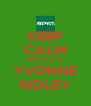 KEEP CALM AND VOTE YVONNE RIDLEY - Personalised Poster A4 size