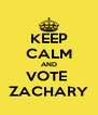 KEEP CALM AND VOTE  ZACHARY - Personalised Poster A4 size