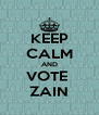 KEEP CALM AND VOTE  ZAIN - Personalised Poster A4 size